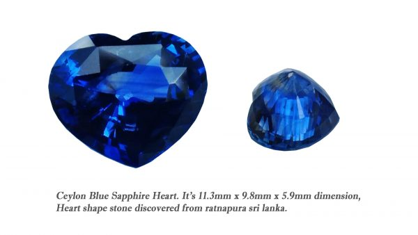 Ceylon Natural Blue Sapphire  Dimension : 9.8mm x 11.3mm x 5.9mm Weight : 5.15Cts Locality : Ratnapura, Sri Lanka Shape : Heart Sapphire is a precious gemstone, a variety of the mineral corundum, consisting of aluminium oxide with trace amounts of elements such as iron, titanium, chromium, copper, or magnesium. Sapphire helps the user stay on the Spiritual Path, boosting psychic and spiritual powers, and is a great stone for Earth and Chakra healing. also, all corundums share some energies in common, the various colours of Sapphire have individual vibrational signatures and different spiritual properties. Sapphire was used by the Etruscans over 2,500 years ago and was also prized in ancient Rome, Greece and Egypt. Revered as a stone of royalty, sapphire was believed to keep kings safe from harm or envy. Blue Sapphire stimulates the Throat Chakra, the voice of the body. Blue crystal energy will unblock and balance the Throat Chakra. blue encourage the power of truth, while lighter shades carry the power of flexibility, relaxation, and balance. Blue Sapphire can free one of mental anxiety, helps make one detached, and protects against envy. Also, It can be worn for good luck and for protection against evil spirits. Since Saturn rules the nervous system, blue sapphires help problems of the nerves-tension and neuroses-diseases caused by an afflicted Saturn.