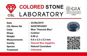 "Colour : Blue ""Peacock Blue""  Shape : Cushion   Weight : 0.90 ct  Dimension : 6.6 x 5.3 x 3.2 mm  Treatment : Unheated   Clarity : SI  • CSL - Colored Stone Laboratory Certified  ( GIA Alumina  Association Member )  • CSL Memo No : 6A5E78F2A691  蓝宝石 ""孔雀藍''   重量 :  0.90  卡拉    尺寸 : 6.6 x 5.3 x 3.2 mm  颜色 : 孔雀藍   透明 : 好透明   形状 : 垫形  治療:没有加热  清晰度 : SI"
