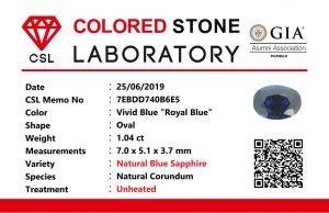 "Colour : Vivid Blue ""Royal Blue""  Shape : Oval   Weight : 1.04 ct  Dimension : 7.0 x 5.1 x 3.7 mm  Treatment : Unheated   Clarity : VS  • CSL - Colored Stone Laboratory Certified  ( GIA Alumina  Association Member )  • CSL Memo No : 7EBDD740B6E5  蓝宝石 ""皇家藍''   重量 :  1.04  卡拉   尺寸 : 7.0 x 5.1 x 3.7 mm  颜色 : 皇家藍   透明 : 好透明  形状 : 椭圆形  治療:没有加热  清晰度 : VS"