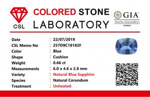 Colour : Blue Shape : Cushion Weight : 0.66 ct Dimension : 6.0 x 4.6 x 2.8 mm Treatment : Unheated Clarity : i • CSL - Colored Stone Laboratory Certified ( GIA Alumina Association Member ) • CSL Memo No : 257D9C18182F 蓝宝石 重量 : 0.66 卡拉  尺寸 : 6.0 x 4.6 x 2.8 mm 颜色 : 蓝色 透明 : 好透明 形状 : 垫形 治療:没有加热 清晰度 : i