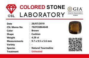 Weight : 4.28 Cts  Dimension : 9.7 9.5 x 5.6 mm  Color :  Brown   Treatment : Unheated   Shape :  Cushion   Clarity : VS  Origin : Sri Lanka 🇱🇰   • CSL - Colored Stone Laboratory Certified  ( GIA Alumina  Association Member )  • CSL Memo No : 782FC6B64648   鈉鎂碧璽  重量 : 4.28 卡拉  尺寸 : 9.7 9.5 x 5.6 mm  颜色 : 棕色  透明 : 好透明  形状 : 垫形  清晰度 : VS  治療 :没有加熱    起源 : 斯里兰卡 🇱🇰