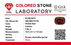 Colour : Pinkish Red Shape : Cushion Weight : 7.06 Cts Dimension : 12.0 x 9.1 x 7.0 mm Treatment : Unheated Clarity : i Species : Pyrope-almandite garnet Origin : Sri Lanka 🇱🇰 • CSL - Colored Stone Laboratory Certified ( GIA Alumina Association Member ) • CSL Memo No : 5BCCB8273726 石榴石 重量 : 7.06 卡拉   尺寸 : 12.0 x 9.1 x 7.0 mm 颜色 : 红色 透明 : 好透明  形状 : 垫形 治療:没有加热 清晰度 : i 起源 : 斯里兰卡 🇱🇰