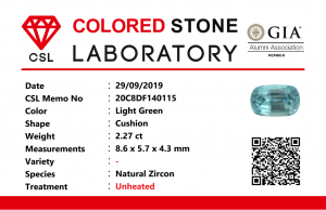 "Colour: Light Green-Blue  Shape: Cushion  Weight : 2.27 Cts  Dimension: 8.6 x 5.7 x 4.3 mm  Locality: Cambodia  Treatment : No identification of heat treatment on the Lab Report. but, Blue Zircon is Heated  Clarity : VS  • CSL - Colored Stone Laboratory Certified  ( GIA Alumina Association Member )  • CSL Memo No : 20C8DF140115        Blue Zircon Stimulates Throat Chakra. It is a very popular gemstone in the new fashion world for brilliance pieces of jewelry.  Zircon is a nesosilicates group mineral. Its corresponding chemical formula is ZrSiO4. The name derives from the Persian zargun, meaning ""gold-hued"". Zircon is a popular gemstone that has been used for nearly 2000 years.  The crystal structure of zircon is a tetragonal crystal mineral with 7.5 hardness according to the Mohs Hardness scale. Zircon is also very resistant to heat and corrosion and known as Insoluble gemstone. This Uniaxial (+) mineral Specific gravity is 4.6–4.7. It's heavy more than such as Sapphire, chrysoberyl, Garnets, spinels. Gem Businessmen use these physical properties to identify zircons from other gemstones.  Zircon has weak pleochroism and has colors such as Colorless, Very Strong Blue To Green-Blue, Yellow, Blue-Green, Yellowish Green, Yellow-Green, Brown, Orangy Yellow To Reddish Orange, Dark Brownish Red, Sometimes Purple, Gray To Bluish Gray, Brownish Gray. Colorless specimens that show gem quality are a popular substitute for diamond and are also known as ""Matara diamond"". Zircon has been classified into three types called high zircon, intermediate zircon ( medium zircon ), and low zircon. Some Quality Type brown zircons can be transformed into colorless and blue zircons by heating to 800 to 1000 °C.  There are Some using names for Zircon such as Hyacinth or jacinth: yellow-red, orange, red-brown to brown, Jargoon or jargon: light yellow to colorless stones, Beccarite: green zircon, Melichrysos: straw yellow, Starlite: blue heat treated zircon, Sparklite: colorless zircon. Zircon is found in Madagascar, Sri Lanka, Tanzania, Cambodia, Australia, Burma, Afghanistan, Canada, USA, Thailand, Russia, Mozambique, Norway.     Healing Properties 👇  Zircon is known as ""The stone of virtue"" All colors. It clears the auric negativity in the wearer and helps to communicate with the higher realm when in need. Zircon is very well known for its balancing and positive energy effects. It can attract happiness, prosperity, and abundance to the wearer.  It will bring the spiritual energy down from the higher transpersonal chakras via the crown chakra, then move it to all of the lower chakras."