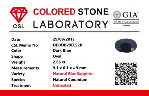 "Colour: Dark Blue  Shape : Oval  Weight : 2.66 cts  Dimension : 9.1 x 6.1 x 4.9 mm  Treatment : Unheated  Clarity : SI  • CSL - Colored Stone Laboratory Certified  ( GIA Alumina Association Member )  • CSL Memo No: DD3DB79EC52B        Sapphire is a precious gemstone, a variety of the mineral corundum, consisting of aluminum oxide with trace amounts of elements such as iron, titanium, chromium, copper, or magnesium.  Sapphire deposits are found in Eastern Australia, Thailand, Sri Lanka, China, Vietnam, Madagascar, Greenland, East Africa, and in North America in mostly in Montana. Madagascar, Sri Lanka, and Kashmir produce large quantities of fine quality Sapphires for the world market. Sapphires are mined from alluvial deposits or from primary underground workings.        Blue Sapphire and Ruby are the most popular Gemstone in Corundum Family.  also, Orangy Pink Sapphire is called Padparadscha. The name Drive's from the Sinhalese word ""padmaraga"" "" පද්මරාග"", meaning lotus blossom, as the stone is of a similar color to the lotus blossom.  Bi-Color Sapphire from DanuGroup Collection  Also, Sapphire can be found as parti-color, bi-color or fancy color. Australia is a main parti-color Sapphire producer.  White Sapphire  also, White sapphire is a very popular stone to wear instead of Diamond as a 3rd hardness gemstone after diamond ( moissanite hardness is 9.5).  Various colors of star sapphires  A star sapphire is a type of sapphire that exhibits a star-like phenomenon known as asterism.  Also, A rare variety of natural sapphire, known as color-change sapphire, exhibits different colors in a different light.  Sapphires can be treated by several methods to enhance and improve their clarity and color. A common method is done by heating the sapphires in furnaces to temperatures between 500 and 1,850 °C for several hours, or by heating in a nitrogen-deficient atmosphere oven for 1 week or more. Geuda is a form of the mineral corundum. Geuda is found primarily in Sri Lanka. It's a semitransparent and milky appearance due to rutile inclusions. Geuda is used to improve its color by heat treatment. Some geuda varieties turn to a blue color after heat treatments and some turn to red after oxidizing. Also, Kowangu pushparaga turns to yellow sapphire after oxidizing.  Sapphire Crystal system is a Trigonal crystal system with a hexagonal scalenohedral crystal class. Sapphire hardness is 9 according to the Mohs hardness scale with 4.0~4.1 specific gravity.     Refractive index ω          =1.768–1.772 nε =1.760–1.763 Solubility = Insoluble  Melting point = 2,030–2,050 °C  Birefringence  = 0.008  Pleochroism = Strong  Luster = Vitreous  Sapphire is the birthstone for September and the gem of the 45th anniversary.  Healing Properties of Sapphire  Sapphire releases mental tension, depression, unwanted thoughts, and spiritual confusion.  Sapphire is known as a ""stone of Wisdom"". It is exceptional for calming and focusing the mind, allowing the release of mental tension and unwanted thoughts. Sapphire is also the best stone for awakening chakras. Dark Blue or Indigo Sapphire stimulates the Third Eye chakra. Blue Sapphire stimulates the Throat Chakra. Green sapphire stimulates Heart Chakra. Black Sapphire stimulates Base Chakra. White sapphire stimulates Crown Chakra. Yellow sapphire stimulates Solar Plexus Chakra.     Blue Sapphire stimulates the Throat Chakra and Third eye chakra, the voice of the body. Blue crystal energy will unblock and balance the Throat Chakra. blue encourages the power of truth, while lighter shades carry the power of flexibility, relaxation, and balance. Blue Sapphire can free one of mental anxiety, helps make one detached, and protects against envy. Also, It can be worn for good luck and for protection against evil spirits. Since Saturn rules the nervous system, blue sapphires help problems of the nerves-tension and neuroses-diseases caused by an afflicted Saturn."