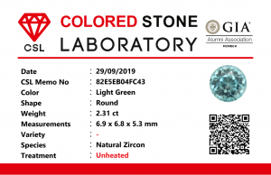 """Colour: Light Green-Blue  Shape: Round  Weight : 2.31 Cts  Dimension : 6.9 x 6.8 x 5.3 mm  Locality: Cambodia  Treatment: No identification of heat treatment on the Lab Report.  but, Blue Zircon is Heated  Clarity : VS  • CSL - Colored Stone Laboratory Certified  ( GIA Alumina Association Member )  • CSL Memo No: 82E5EB04FC43     Blue Zircon Stimulates Throat Chakra. It is a very popular gemstone in the new fashion world for brilliance pieces of jewelry.  Zircon is a nesosilicates group mineral. Its corresponding chemical formula is ZrSiO4. The name derives from the Persian zargun, meaning """"gold-hued"""". Zircon is a popular gemstone that has been used for nearly 2000 years.  The crystal structure of zircon is a tetragonal crystal mineral with 7.5 hardness according to the Mohs Hardness scale. Zircon is also very resistant to heat and corrosion and known as Insoluble gemstone. This Uniaxial (+) mineral Specific gravity is 4.6–4.7. It's heavy more than such as Sapphire, chrysoberyl, Garnets, spinels. Gem Businessmen use these physical properties to identify zircons from other gemstones.  Zircon has weak pleochroism and has colors such as Colorless, Very Strong Blue To Green-Blue, Yellow, Blue-Green, Yellowish Green, Yellow-Green, Brown, Orangy Yellow To Reddish Orange, Dark Brownish Red, Sometimes Purple, Gray To Bluish Gray, Brownish Gray. Colorless specimens that show gem quality are a popular substitute for diamond and are also known as """"Matara diamond"""". Zircon has been classified into three types called high zircon, intermediate zircon ( medium zircon ), and low zircon. Some Quality Type brown zircons can be transformed into colorless and blue zircons by heating to 800 to 1000 °C.  There are Some using names for Zircon such as Hyacinth or jacinth: yellow-red, orange, red-brown to brown, Jargoon or jargon: light yellow to colorless stones, Beccarite: green zircon, Melichrysos: straw yellow, Starlite: blue heat treated zircon, Sparklite: colorless zircon. Zircon is fo"""